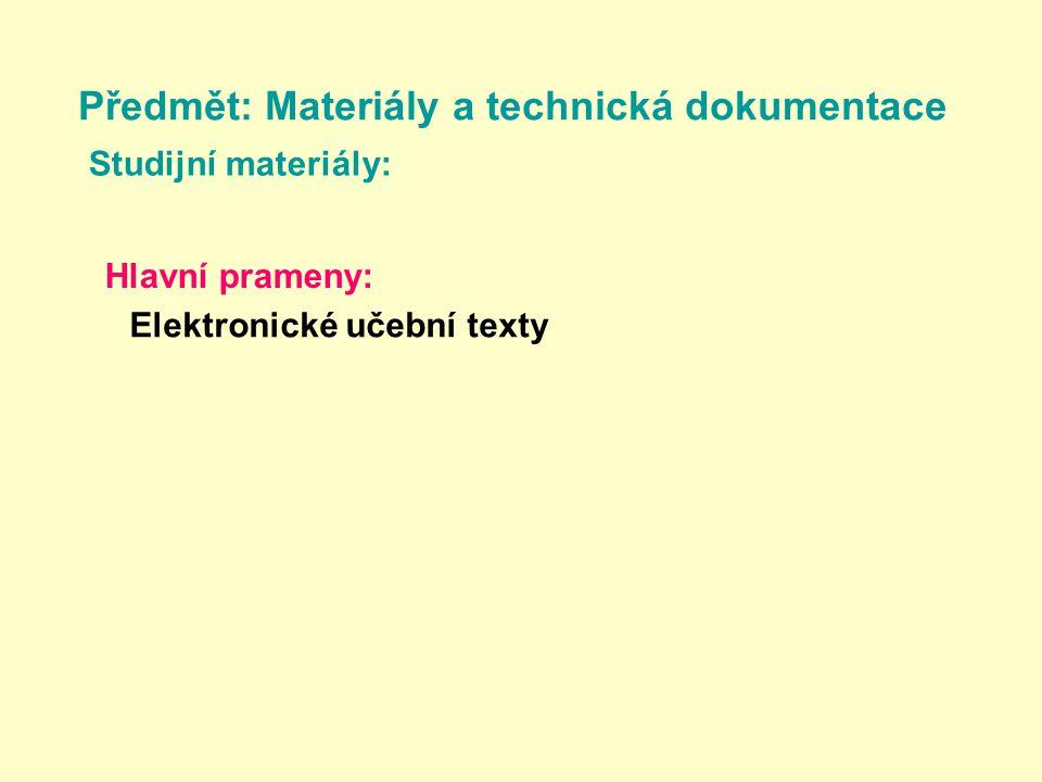 Předmět: Materiály a technická dokumentace Studijní materiály: Elektronické učební texty Hlavní prameny: