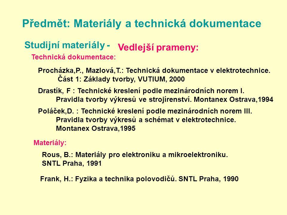Předmět: Materiály a technická dokumentace Studijní materiály - Vedlejší prameny: Technická dokumentace: Materiály: Procházka,P., Mazlová,T.: Technická dokumentace v elektrotechnice.