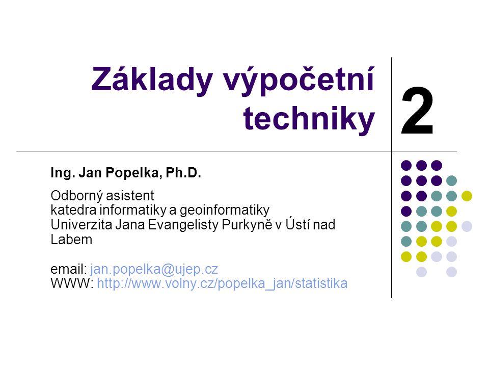 Základy výpočetní techniky Ing. Jan Popelka, Ph.D. Odborný asistent katedra informatiky a geoinformatiky Univerzita Jana Evangelisty Purkyně v Ústí na