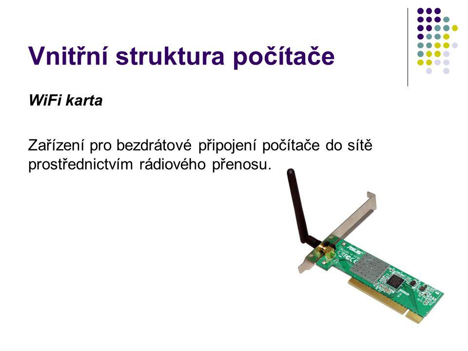 Vnitřní struktura počítače WiFi karta Zařízení pro bezdrátové připojení počítače do sítě prostřednictvím rádiového přenosu.