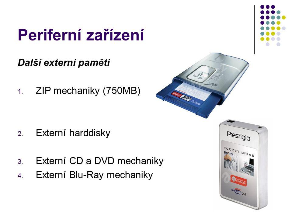 Periferní zařízení Další externí paměti 1. ZIP mechaniky (750MB) 2. Externí harddisky 3. Externí CD a DVD mechaniky 4. Externí Blu-Ray mechaniky