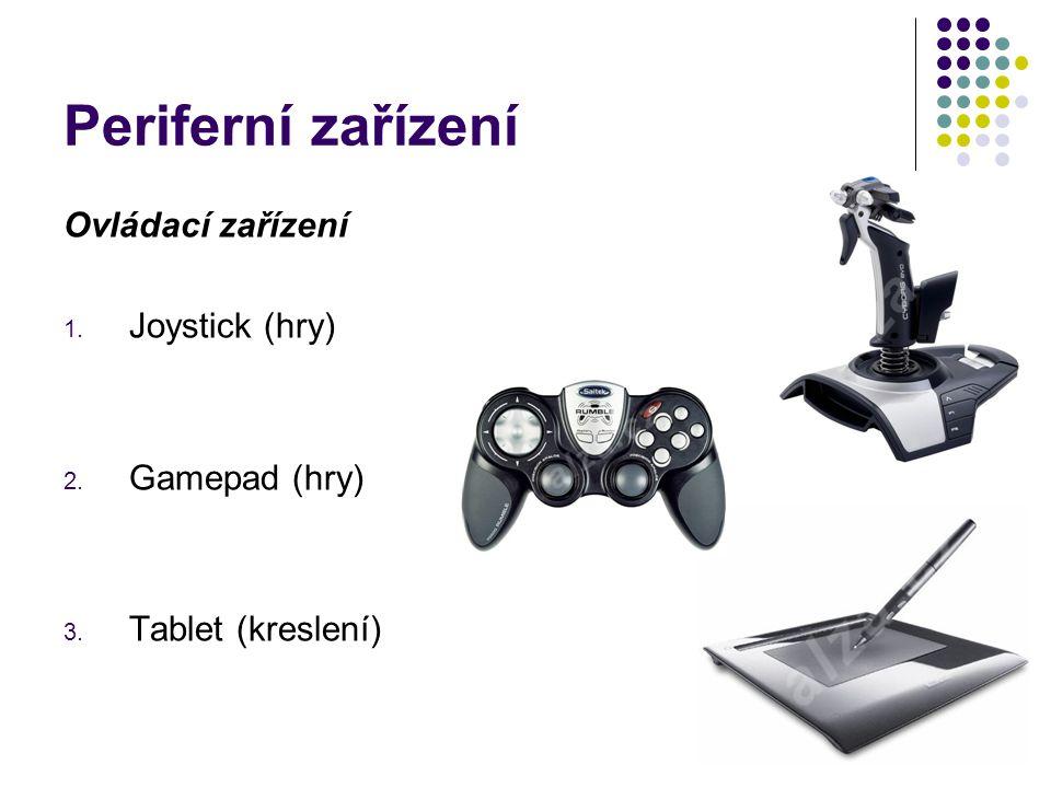 Periferní zařízení Ovládací zařízení 1. Joystick (hry) 2. Gamepad (hry) 3. Tablet (kreslení)