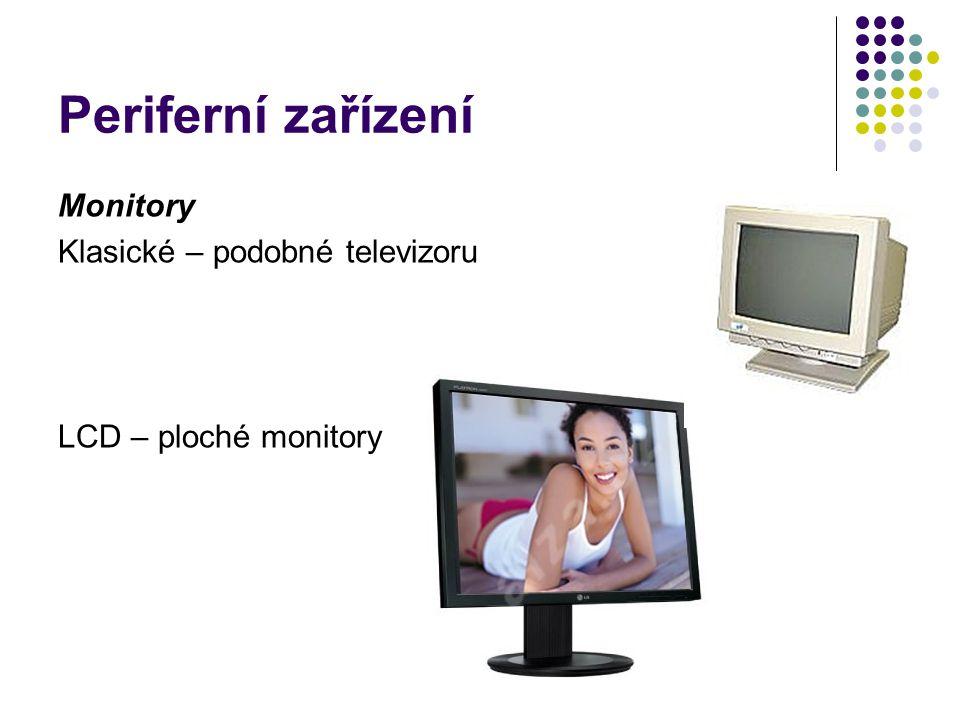 Periferní zařízení Monitory Klasické – podobné televizoru LCD – ploché monitory