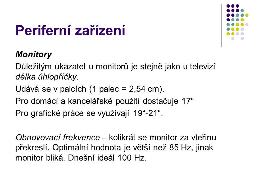 Periferní zařízení Monitory Důležitým ukazatel u monitorů je stejně jako u televizí délka úhlopříčky. Udává se v palcích (1 palec = 2,54 cm). Pro domá
