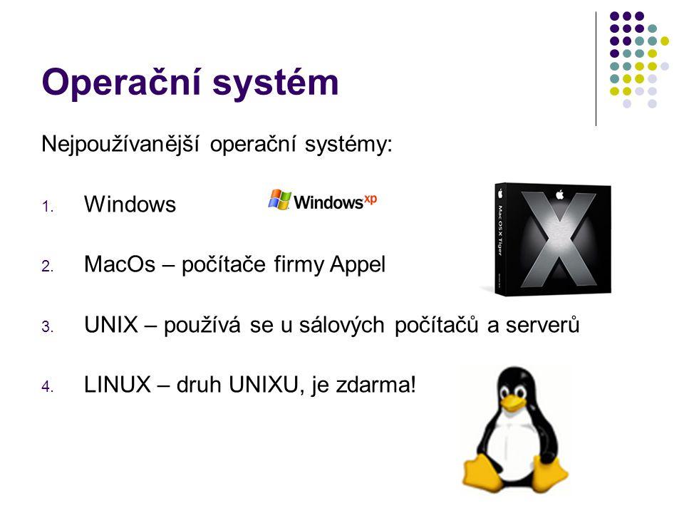 Operační systém Nejpoužívanější operační systémy: 1. Windows 2. MacOs – počítače firmy Appel 3. UNIX – používá se u sálových počítačů a serverů 4. LIN