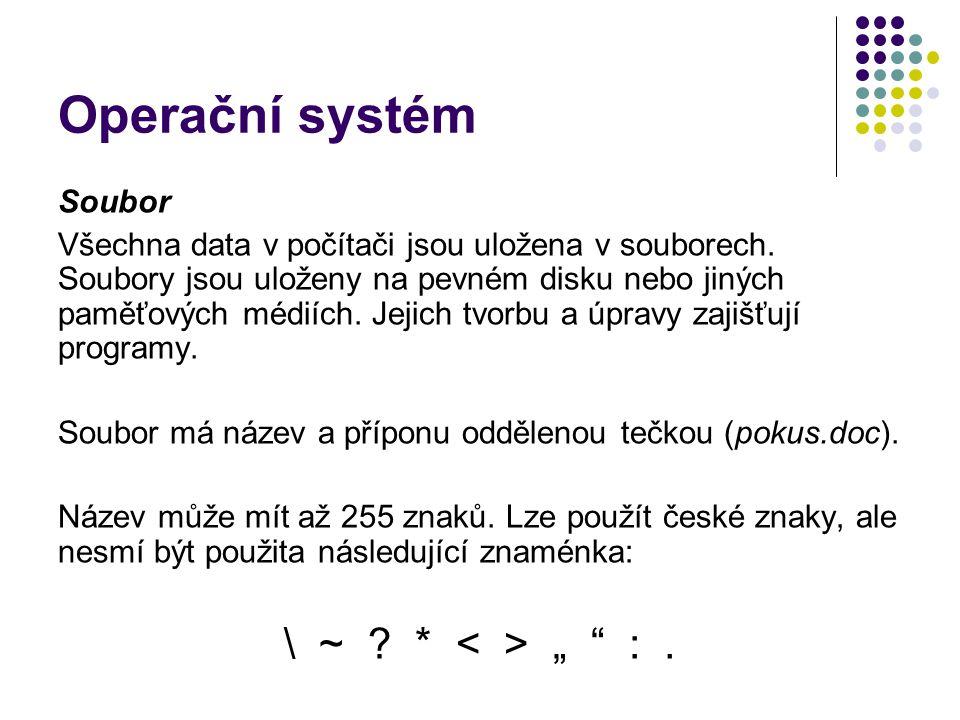 Operační systém Soubor Všechna data v počítači jsou uložena v souborech. Soubory jsou uloženy na pevném disku nebo jiných paměťových médiích. Jejich t