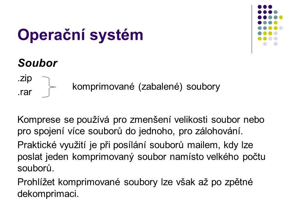Operační systém Soubor.zip.rar Komprese se používá pro zmenšení velikosti soubor nebo pro spojení více souborů do jednoho, pro zálohování. Praktické v
