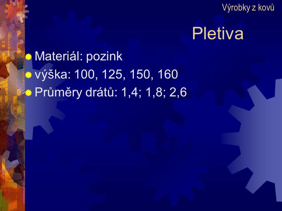 Pletiva  Materiál: pozink  výška: 100, 125, 150, 160  Průměry drátů: 1,4; 1,8; 2,6 Výrobky z kovů