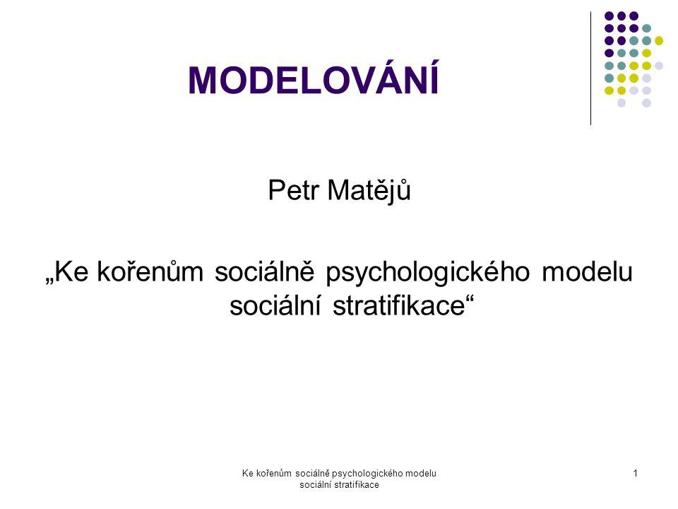 """Ke kořenům sociálně psychologického modelu sociální stratifikace 1 MODELOVÁNÍ Petr Matějů """"Ke kořenům sociálně psychologického modelu sociální stratifikace"""