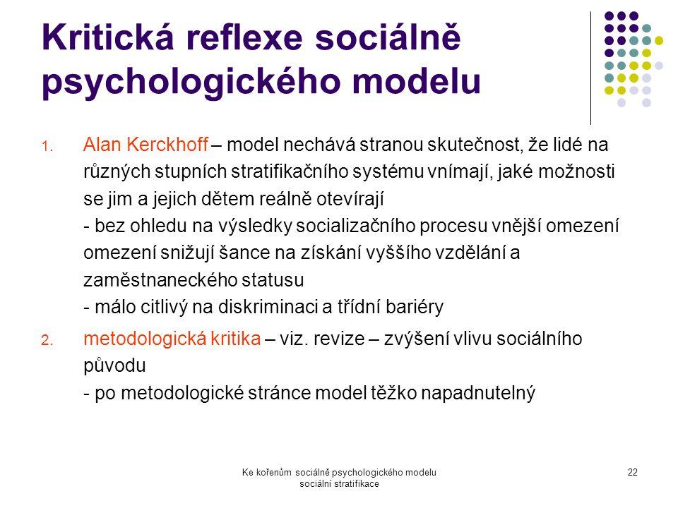 Ke kořenům sociálně psychologického modelu sociální stratifikace 22 Kritická reflexe sociálně psychologického modelu 1.