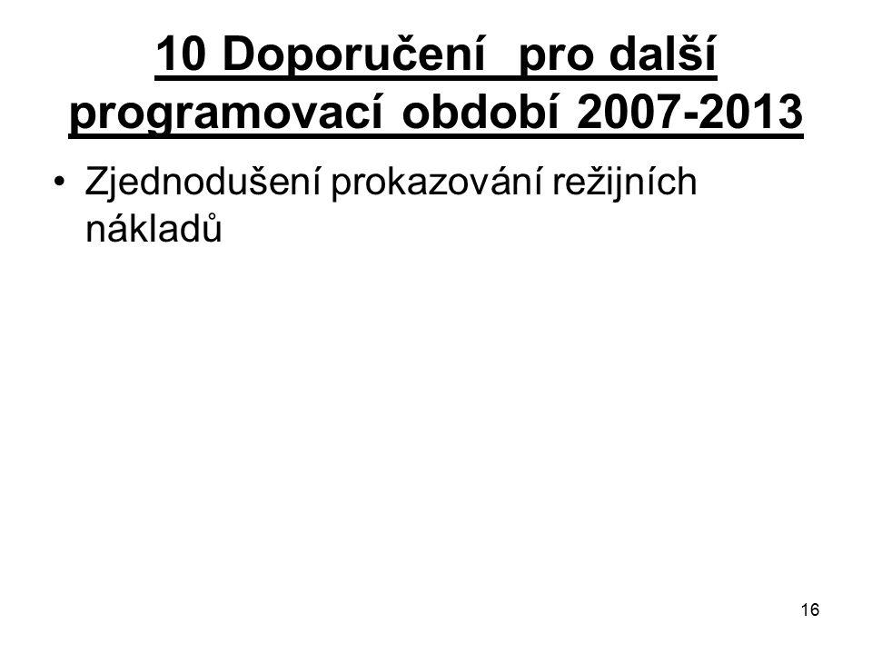 16 10 Doporučení pro další programovací období 2007-2013 Zjednodušení prokazování režijních nákladů