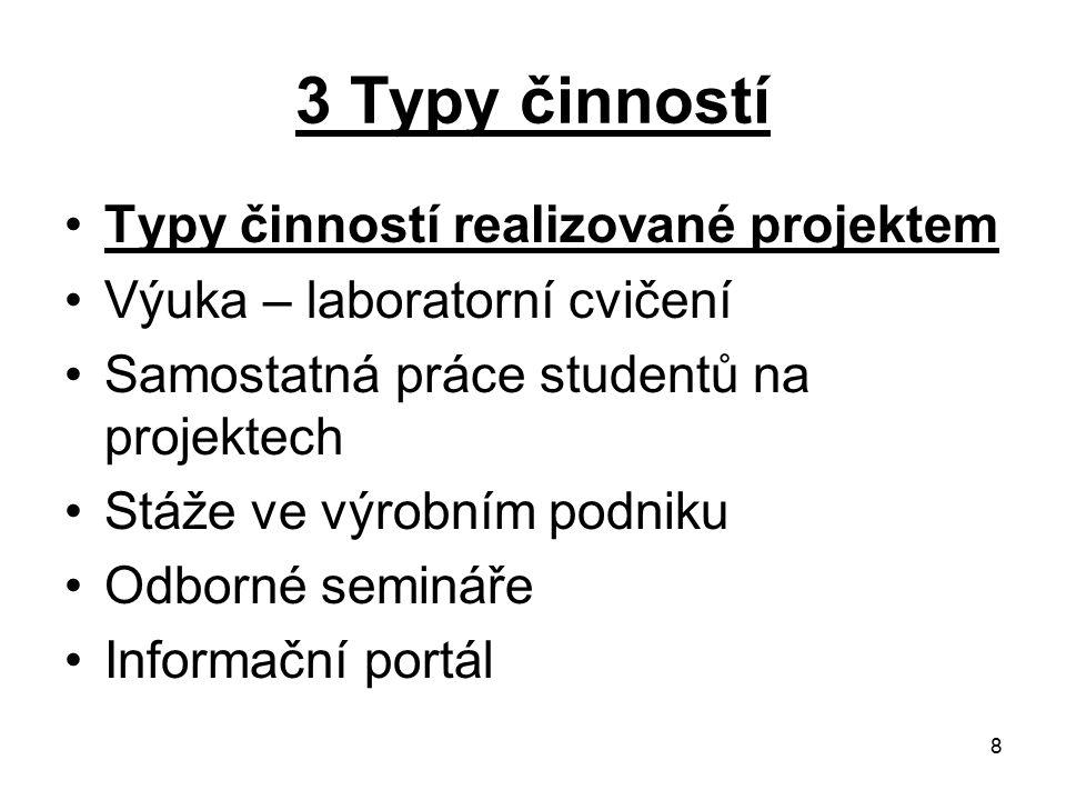 8 3 Typy činností Typy činností realizované projektem Výuka – laboratorní cvičení Samostatná práce studentů na projektech Stáže ve výrobním podniku Od