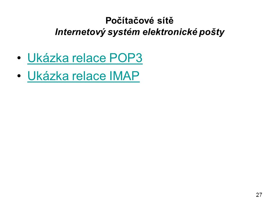 27 Počítačové sítě Internetový systém elektronické pošty Ukázka relace POP3 Ukázka relace IMAP