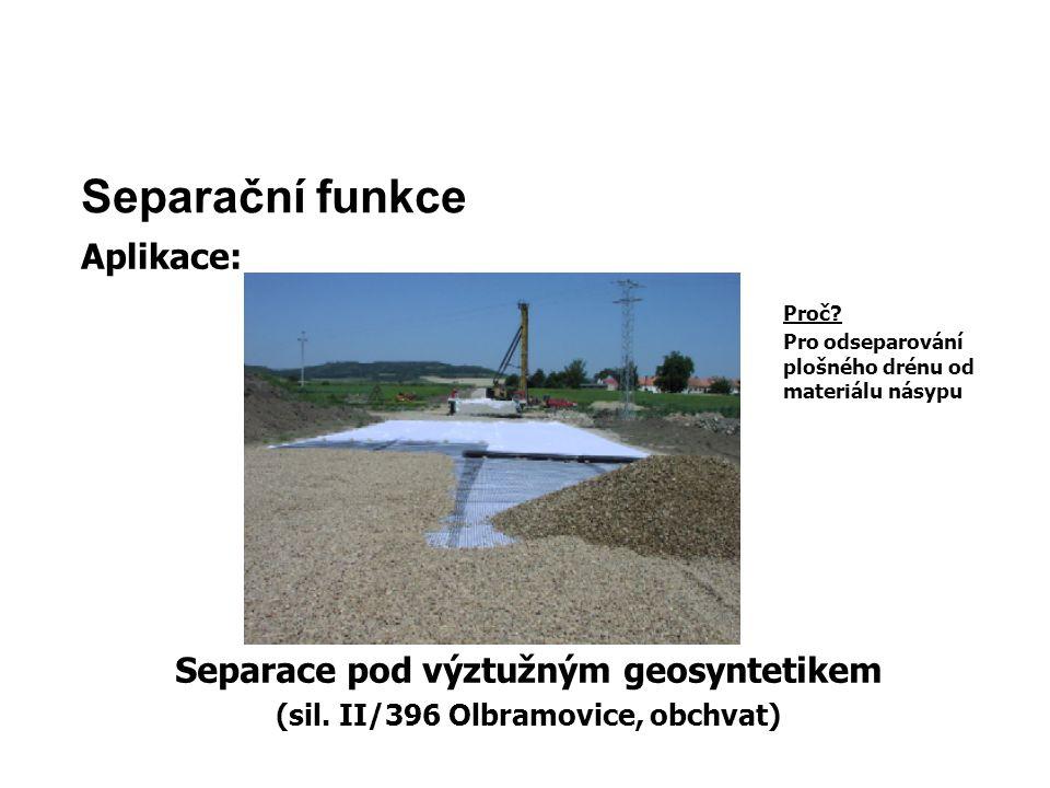 Separační funkce Aplikace: Separace pod výztužným geosyntetikem (sil. II/396 Olbramovice, obchvat) Proč? Pro odseparování plošného drénu od materiálu
