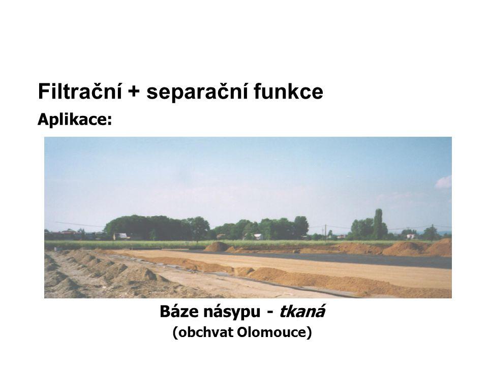 Filtrační + separační funkce Aplikace: Báze násypu - tkaná (obchvat Olomouce)