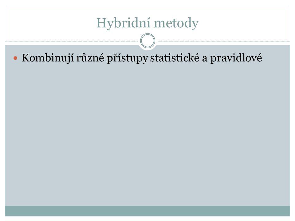 Hybridní metody Kombinují různé přístupy statistické a pravidlové
