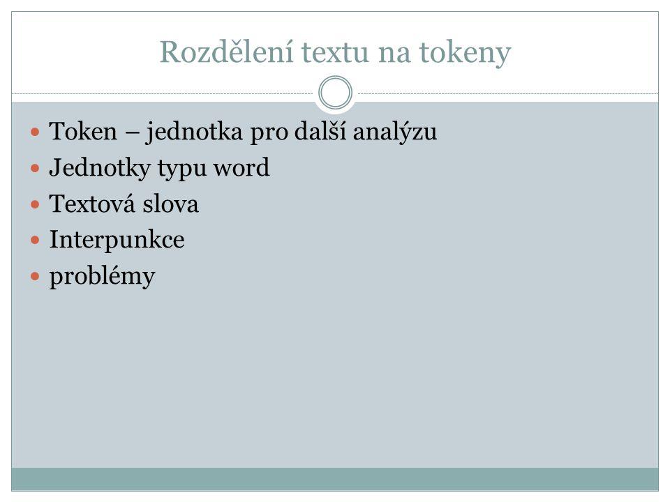 Rozdělení textu na tokeny Token – jednotka pro další analýzu Jednotky typu word Textová slova Interpunkce problémy