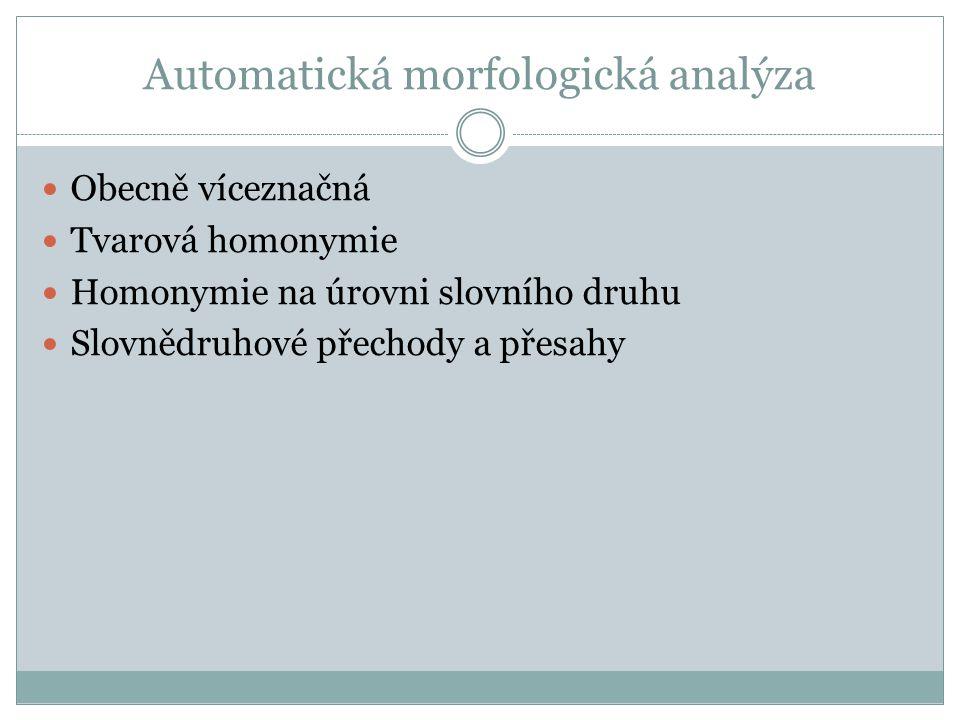 Automatická morfologická analýza Obecně víceznačná Tvarová homonymie Homonymie na úrovni slovního druhu Slovnědruhové přechody a přesahy