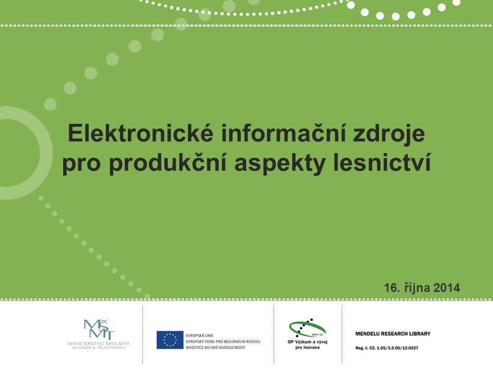 Elektronické informační zdroje pro produkční aspekty lesnictví 16. října 2014