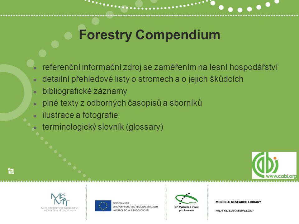 Forestry Compendium ● referenční informační zdroj se zaměřením na lesní hospodářství ● detailní přehledové listy o stromech a o jejich škůdcích ● bibl