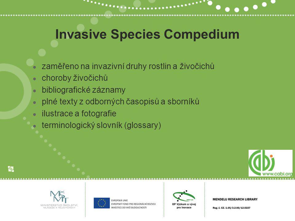 Invasive Species Compedium ● zaměřeno na invazivní druhy rostlin a živočichů ● choroby živočichů ● bibliografické záznamy ● plné texty z odborných čas