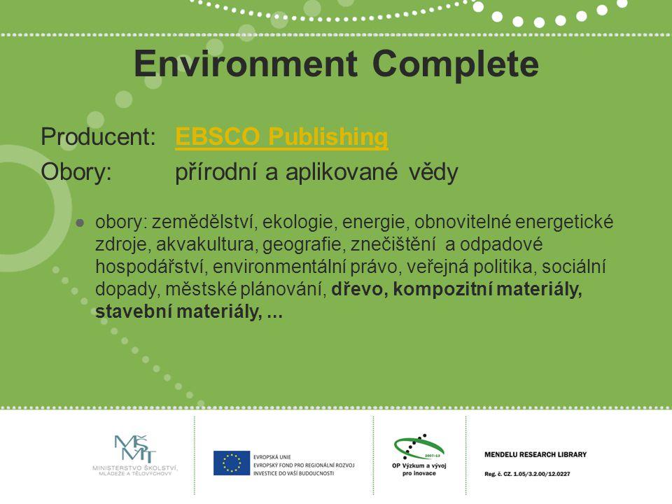 Environment Complete Producent:EBSCO PublishingEBSCO Publishing Obory:přírodní a aplikované vědy ●obory: zemědělství, ekologie, energie, obnovitelné e