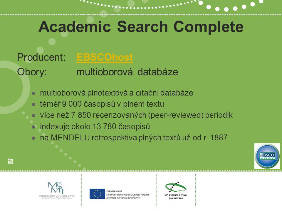 Academic Search Complete Producent: EBSCOhostEBSCOhost Obory: multioborová databáze ●multioborová plnotextová a citační databáze ●téměř 9 000 časopisů
