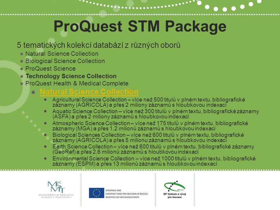 ProQuest STM Package 5 tematických kolekcí databází z různých oborů ●Natural Science Collection ●Biological Science Collection ●ProQuest Science ●Tech