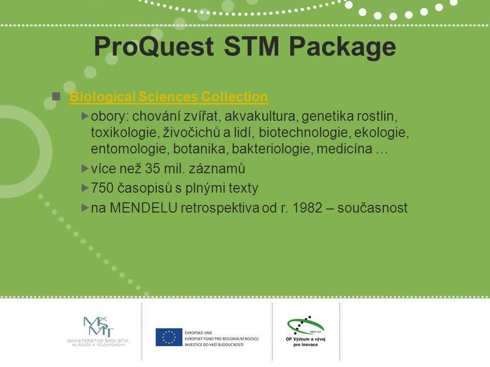 ProQuest STM Package Biological Sciences Collection  obory: chování zvířat, akvakultura, genetika rostlin, toxikologie, živočichů a lidí, biotechnologie, ekologie, entomologie, botanika, bakteriologie, medicína …  více než 35 mil.