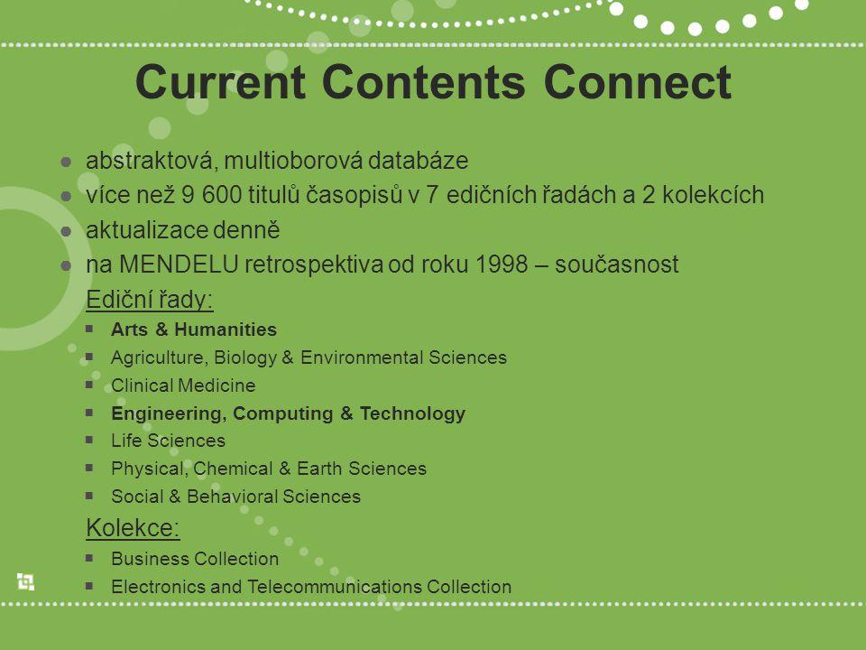 Current Contents Connect ●abstraktová, multioborová databáze ●více než 9 600 titulů časopisů v 7 edičních řadách a 2 kolekcích ●aktualizace denně ●na