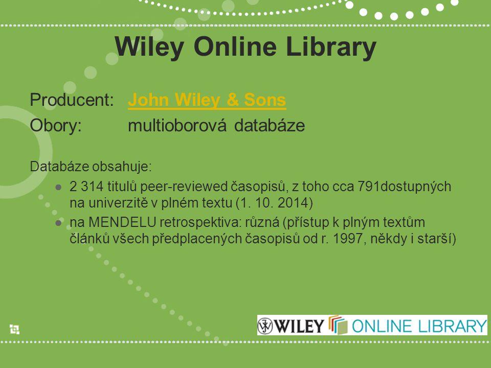Wiley Online Library Producent:John Wiley & SonsJohn Wiley & Sons Obory:multioborová databáze Databáze obsahuje: ●2 314 titulů peer-reviewed časopisů, z toho cca 791dostupných na univerzitě v plném textu (1.