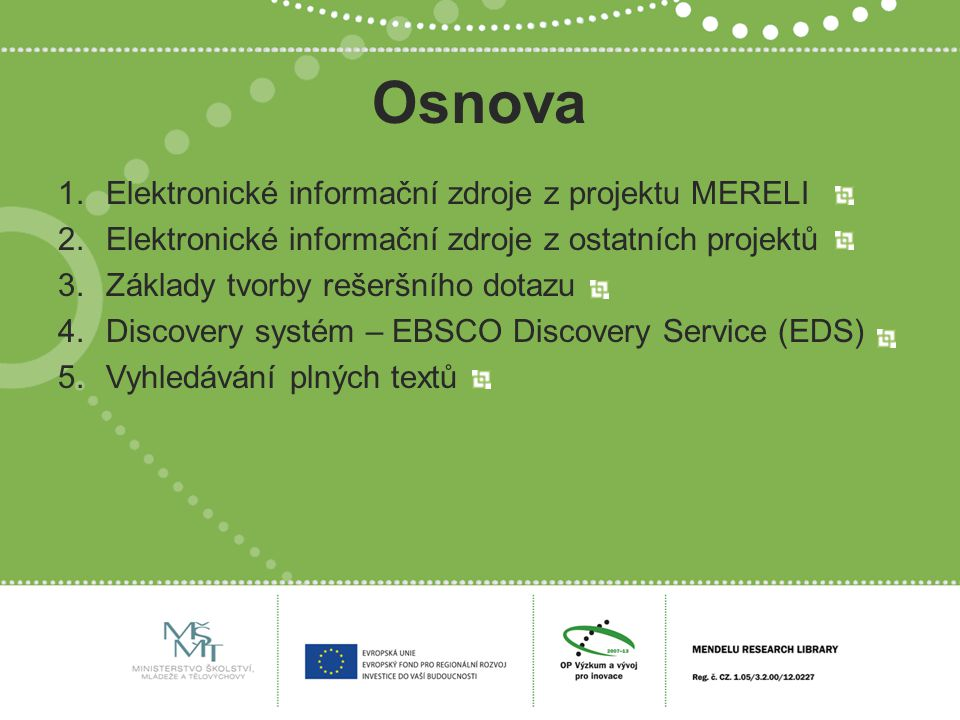 Osnova 1.Elektronické informační zdroje z projektu MERELI 2.Elektronické informační zdroje z ostatních projektů 3.Základy tvorby rešeršního dotazu 4.D