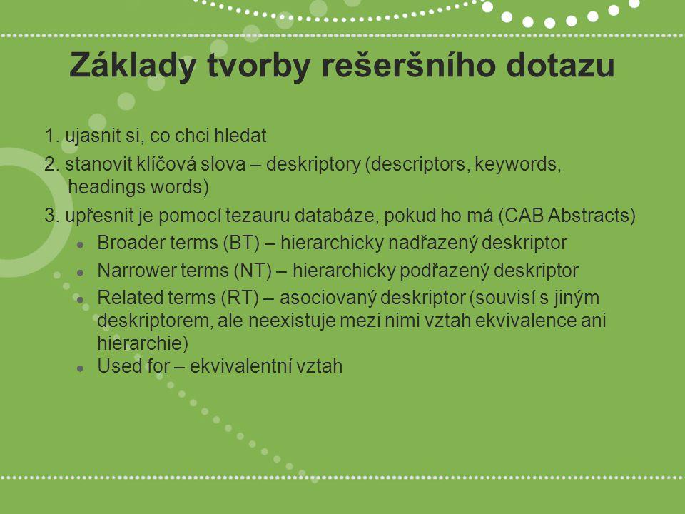 Základy tvorby rešeršního dotazu 1. ujasnit si, co chci hledat 2. stanovit klíčová slova – deskriptory (descriptors, keywords, headings words) 3. upře
