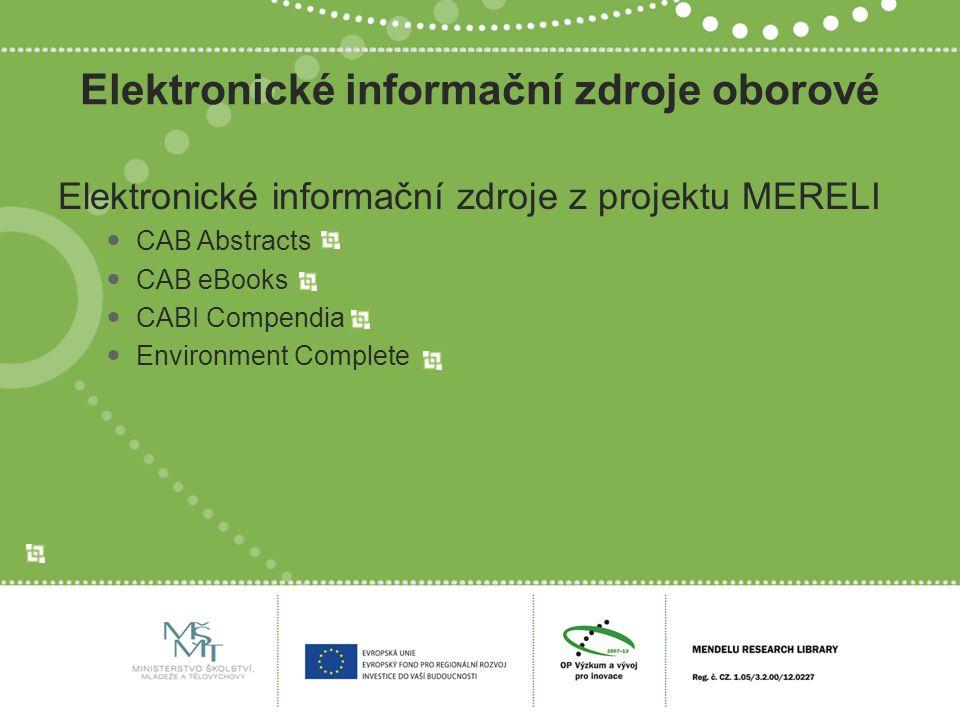 Elektronické informační zdroje oborové Elektronické informační zdroje z projektu MERELI CAB Abstracts CAB eBooks CABI Compendia Environment Complete