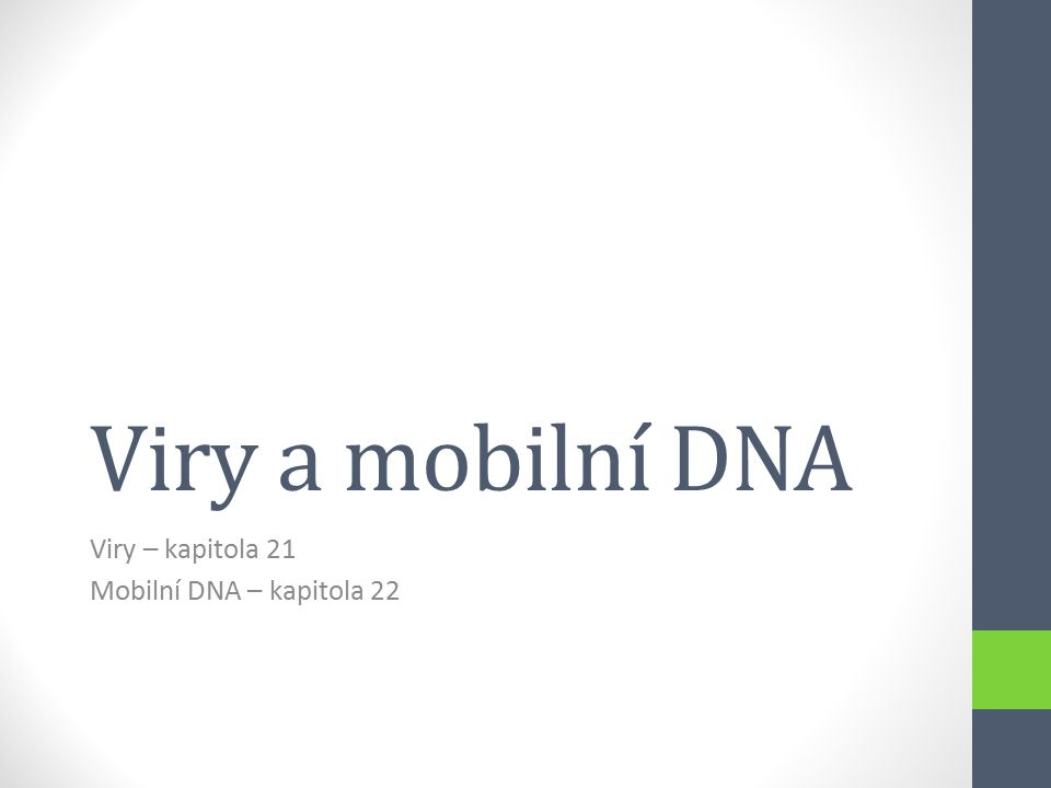 Viry a mobilní DNA Viry – kapitola 21 Mobilní DNA – kapitola 22