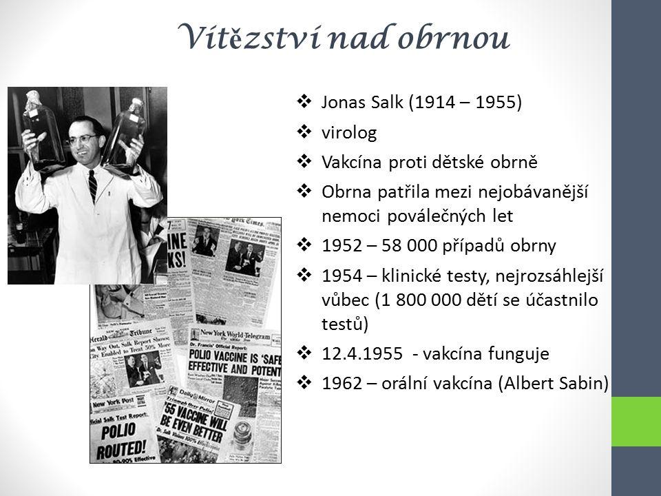Vít ě zství nad obrnou  Jonas Salk (1914 – 1955)  virolog  Vakcína proti dětské obrně  Obrna patřila mezi nejobávanější nemoci poválečných let  1