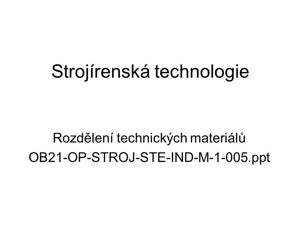 Technické materiály Technická praxe zná velké množství materiálů, které mají někdy velmi rozdílné vlastnosti Abychom se v nich mohli orientovat, musíme je rozdělit do několika skupin Každá skupina má určité společné specifické vlastnosti