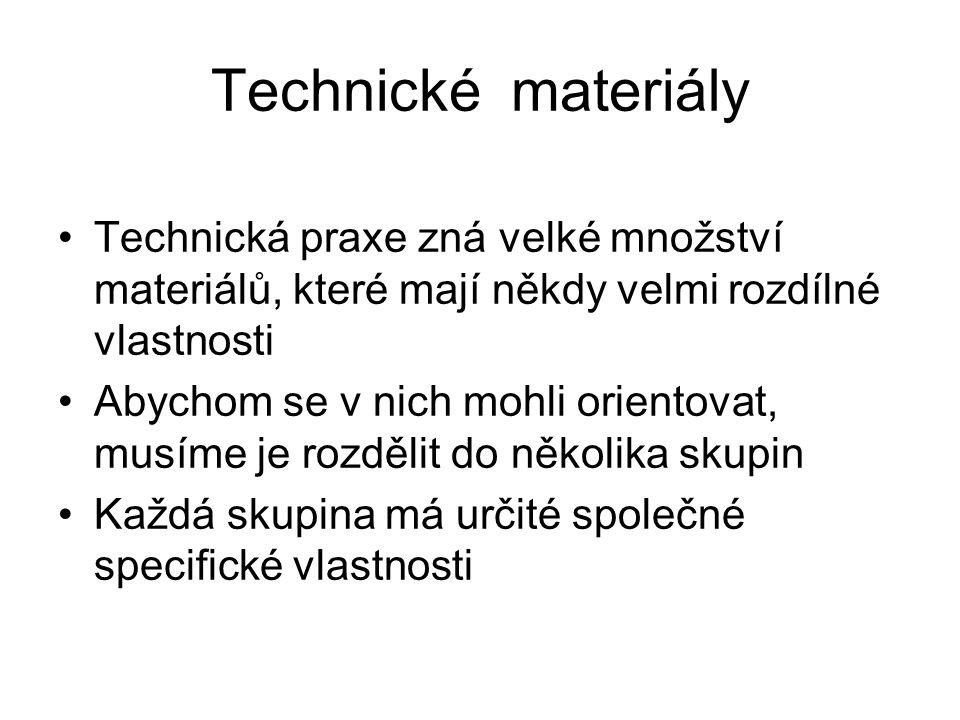 Technické materiály Technická praxe zná velké množství materiálů, které mají někdy velmi rozdílné vlastnosti Abychom se v nich mohli orientovat, musím