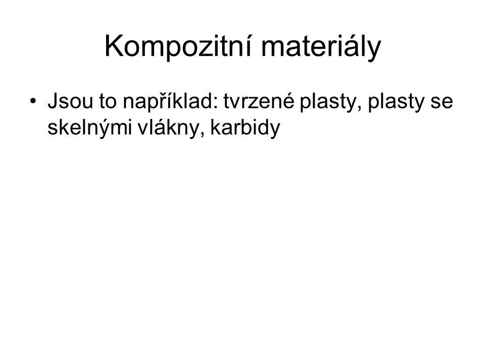 Kompozitní materiály Jsou to například: tvrzené plasty, plasty se skelnými vlákny, karbidy