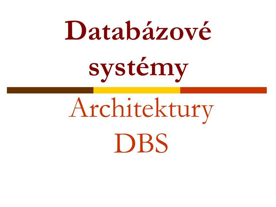Databázové systémy Architektury DBS