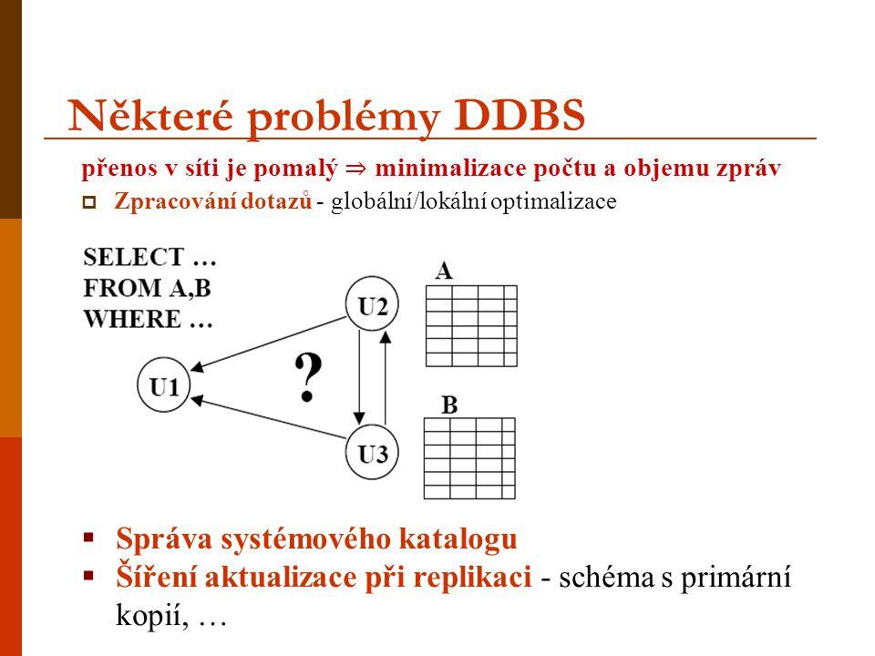 Některé problémy DDBS přenos v síti je pomalý ⇒ minimalizace počtu a objemu zpráv  Zpracování dotazů - globální/lokální optimalizace  Správa systémo