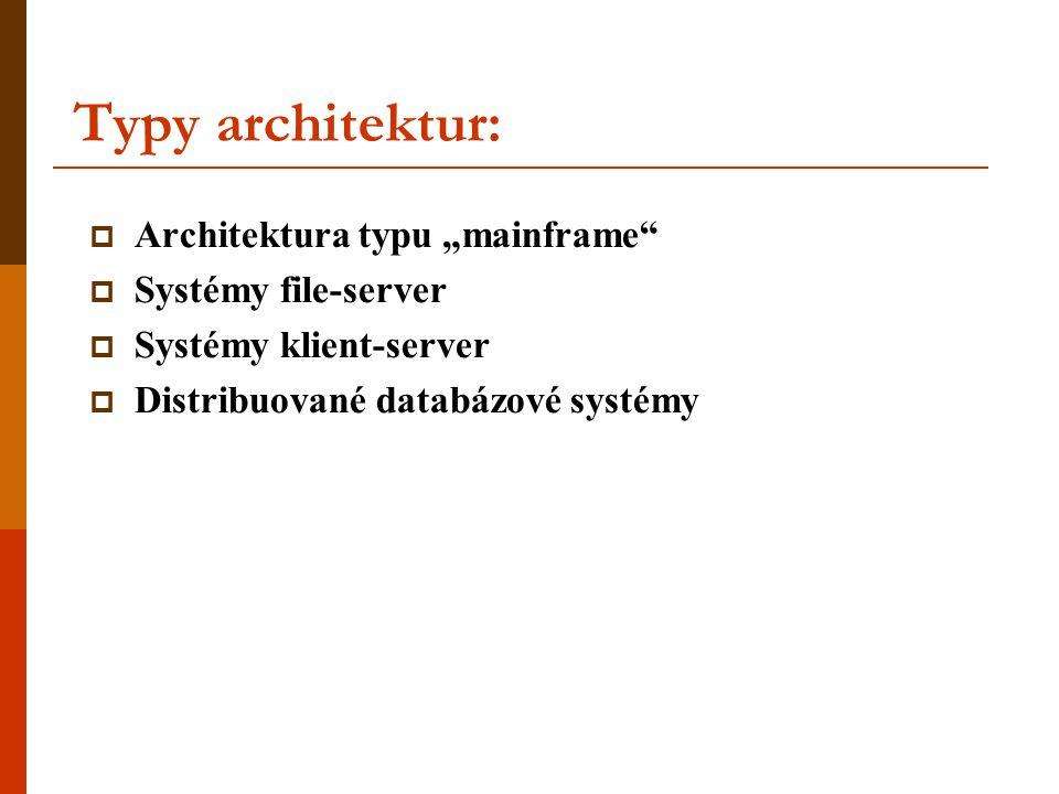 """Typy architektur:  Architektura typu """"mainframe""""  Systémy file-server  Systémy klient-server  Distribuované databázové systémy"""