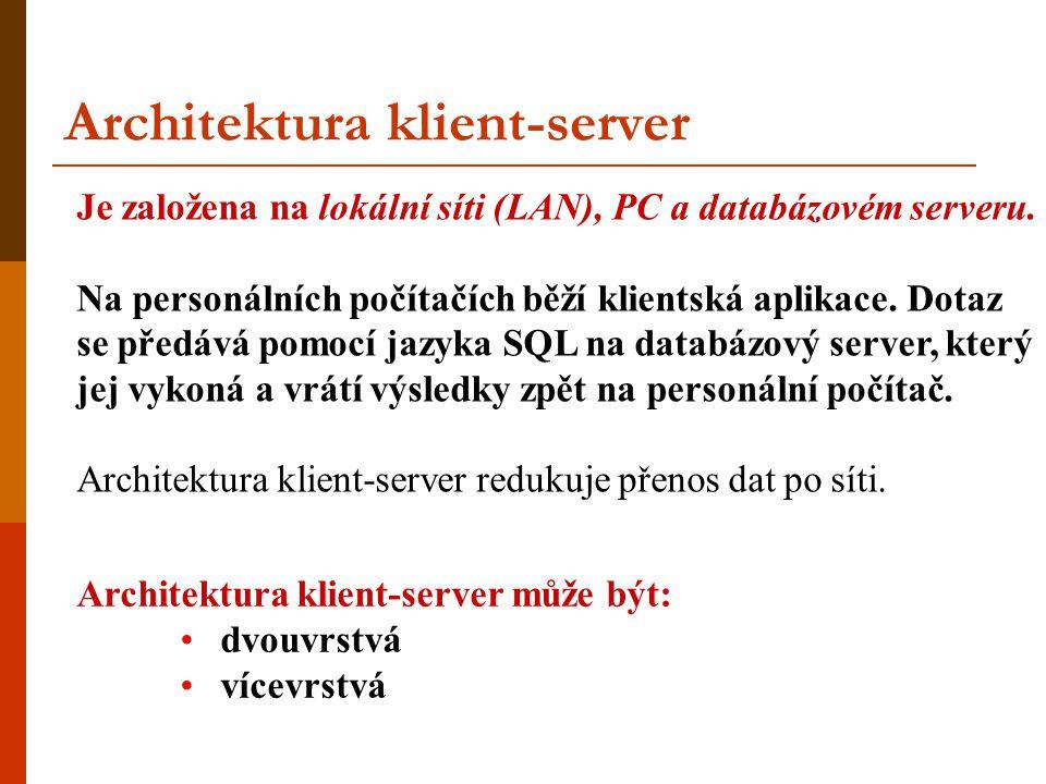 Architektura klient-server Je založena na lokální síti (LAN), PC a databázovém serveru. Na personálních počítačích běží klientská aplikace. Dotaz se p