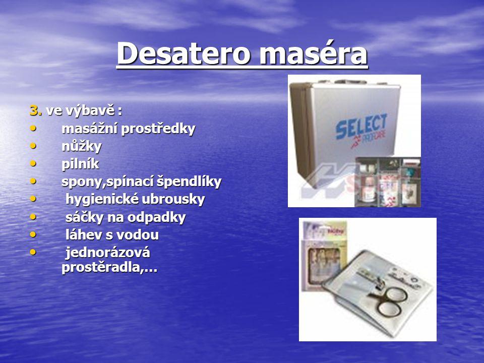 Desatero maséra 3. ve výbavě : masážní prostředky masážní prostředky nůžky nůžky pilník pilník spony,spínací špendlíky spony,spínací špendlíky hygieni