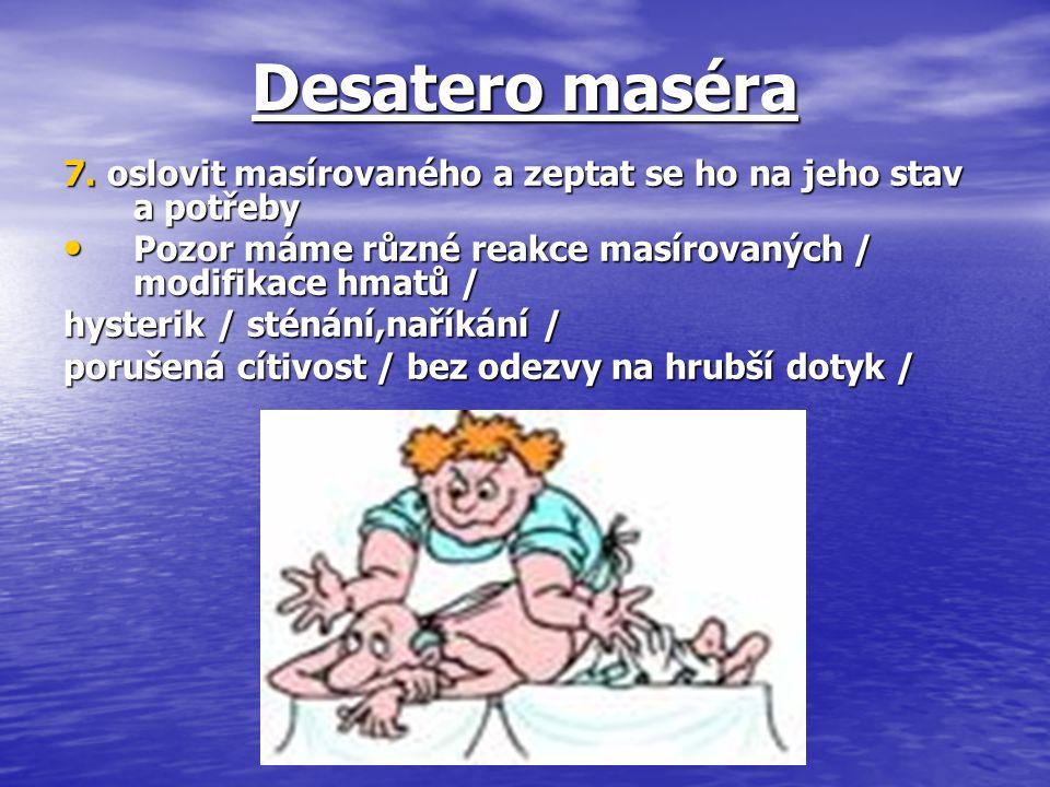 Desatero maséra 7. oslovit masírovaného a zeptat se ho na jeho stav a potřeby Pozor máme různé reakce masírovaných / modifikace hmatů / Pozor máme růz