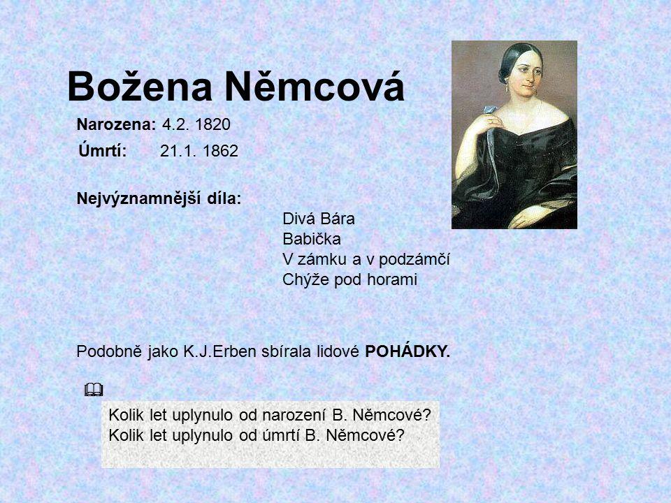 Božena Němcová Narozena: 4.2. 1820 Úmrtí: 21.1. 1862 Nejvýznamnější díla: Divá Bára Babička V zámku a v podzámčí Chýže pod horami Podobně jako K.J.Erb