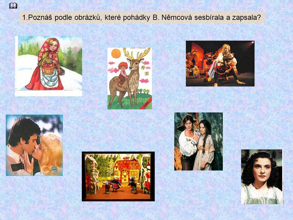 1.Poznáš podle obrázků, které pohádky B. Němcová sesbírala a zapsala? 