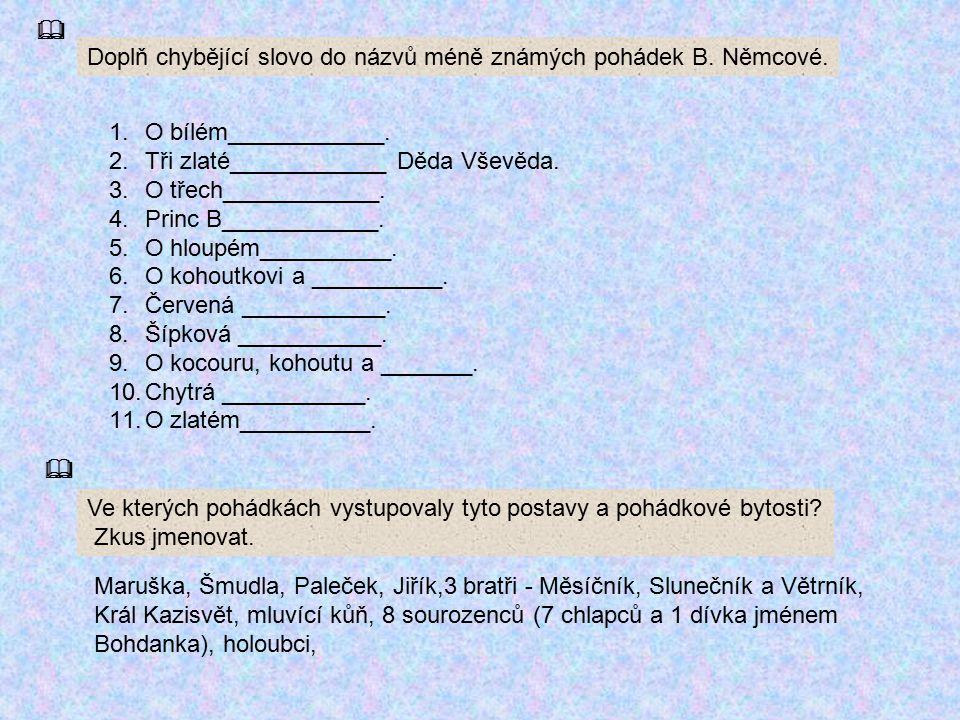 Doplň chybějící slovo do názvů méně známých pohádek B. Němcové.  1.O bílém____________. 2.Tři zlaté____________ Děda Vševěda. 3.O třech____________.