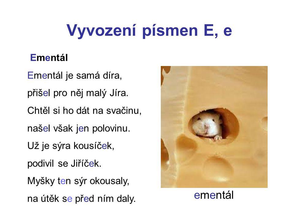 Vyvození písmen E, e Ementál Ementál je samá díra, přišel pro něj malý Jíra.