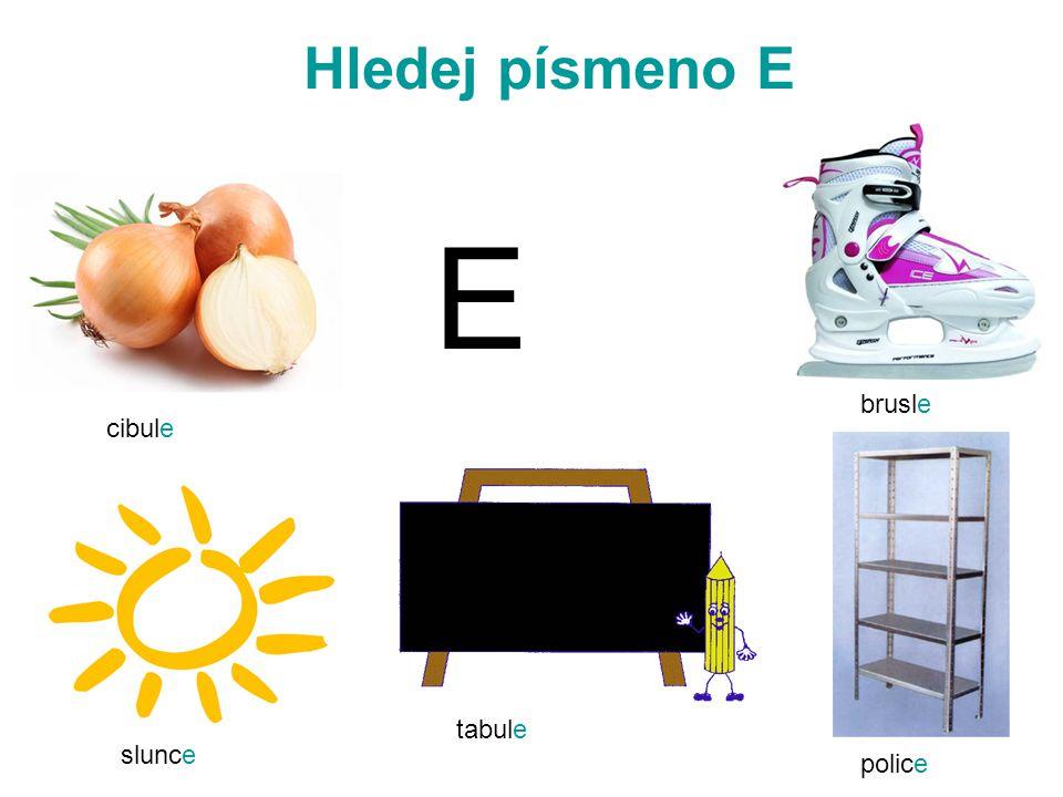 Hledej písmeno E E cibule slunce brusle tabule police